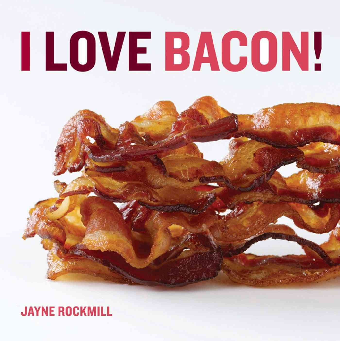 I Love Bacon! By Rockmill, Jayne/ Fink, Ben (PHT)